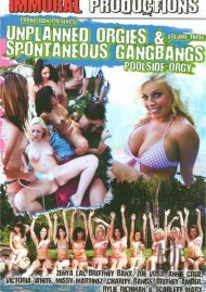 Unplanned Orgies &amp; Spontaneous Gangbangs Vol. 3 Porn Movie