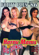 Forty Plus Vol. 86: Horny Moms N Big Dongs Porn Movie