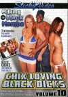 Chix Loving Black Dicks #10 Porn Movie